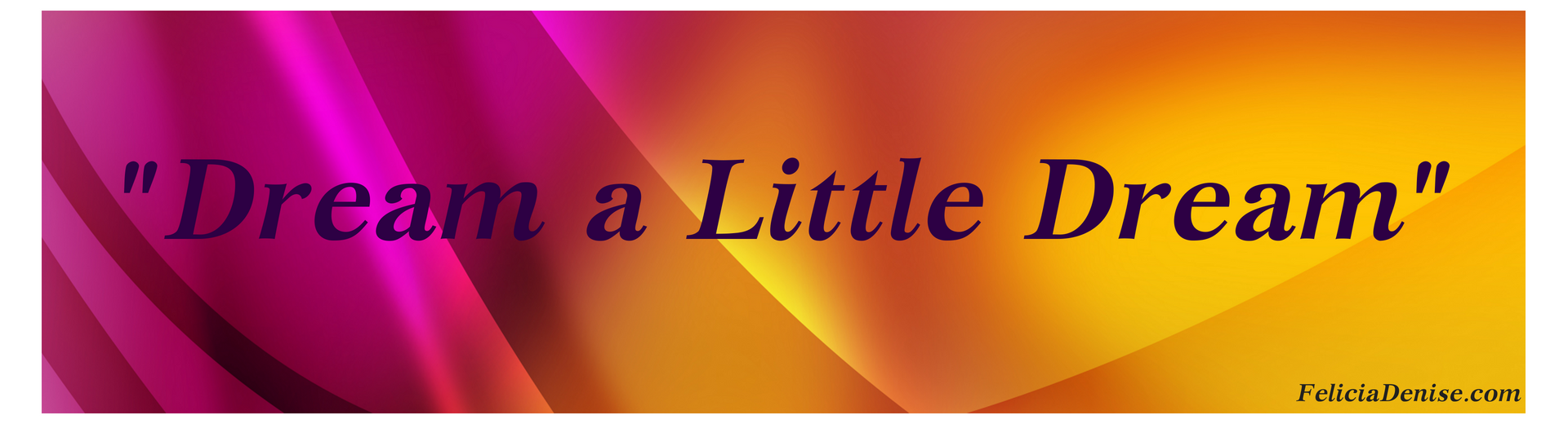 Dream a Little Dream banner